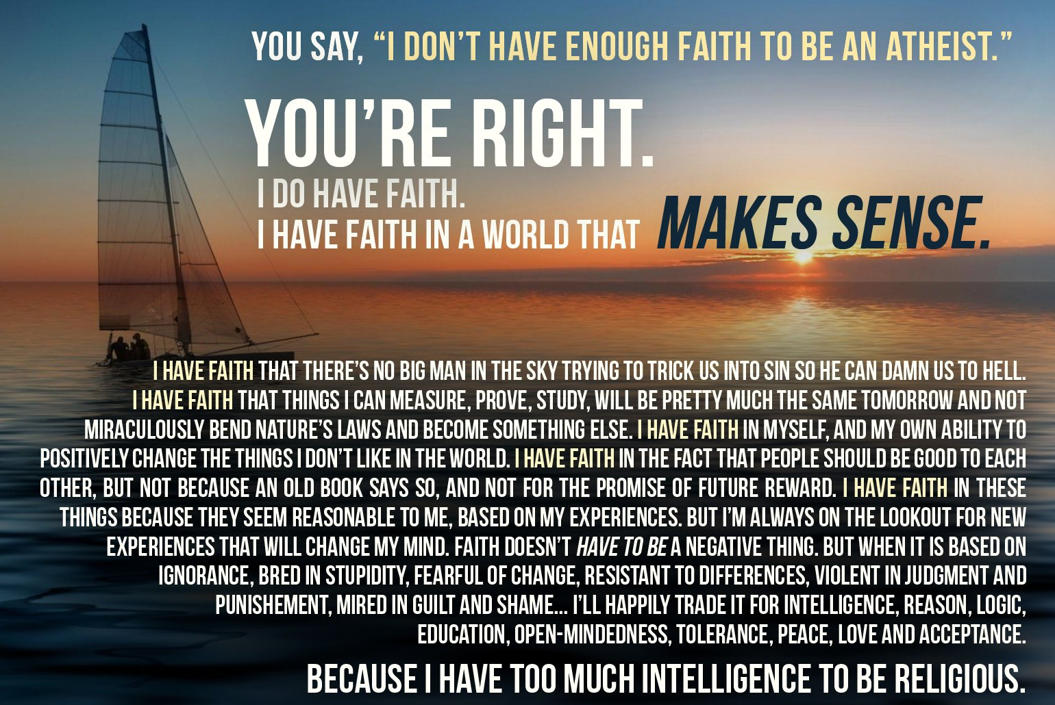 I don't have enough faith to be an atheist, but I have too much faith to be a Christian.