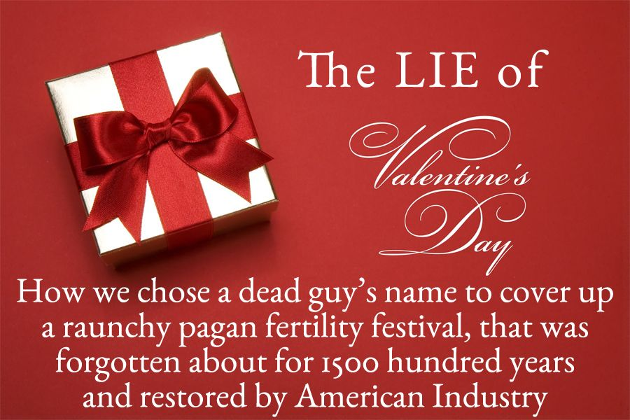 St. Valentine is a lie – and why that means you should question everything.
